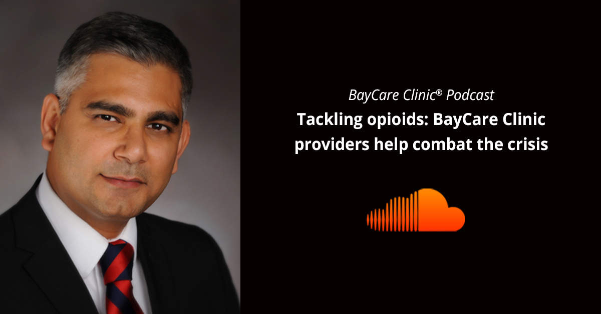 Dr. Ashwani Bhatia, chief medical officer of BayCare Clinic discusses Wisconsin's opioid crisis in the latest BayCare Clinic Podcast